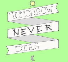 GREEN tomorrow never dies by o-my-morgan