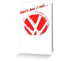 VW logo shirt - that's how i roll... -  Greeting Card
