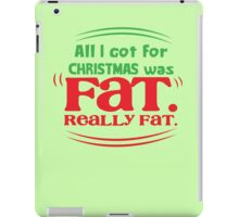 All I got for Christmas was FAT really FAT! iPad Case/Skin