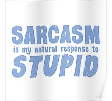 SARCASM is my natural response to STUPID Poster
