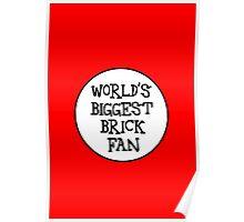 WORLD'S BIGGEST BRICK FAN Poster
