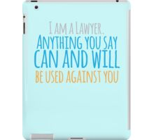 I am a lawyer anything you say can and will be used against you iPad Case/Skin