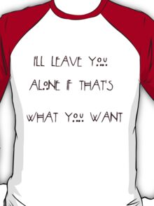 Leave You Alone T-Shirt