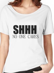 SHHH NO ONE CARES Women's Relaxed Fit T-Shirt