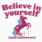 Believe in yourself (and unicorns) by jazzydevil