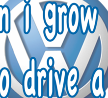 When i grow up i want to drive a VW KOMBI Sticker