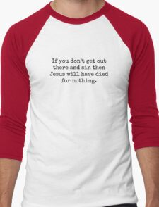 If you don't get out there and sin then Jesus will have died for nothing. Men's Baseball ¾ T-Shirt
