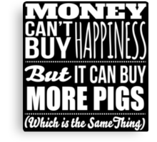 Hilarious 'Money Can't Buy Happiness, But It Can Buy More Pigs' t-shirts, hoodies and accessories Canvas Print