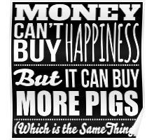 Hilarious 'Money Can't Buy Happiness, But It Can Buy More Pigs' t-shirts, hoodies and accessories Poster