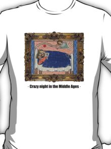 Crazy night in the Middle Ages T-Shirt