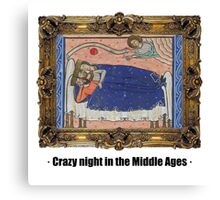 Crazy night in the Middle Ages Canvas Print