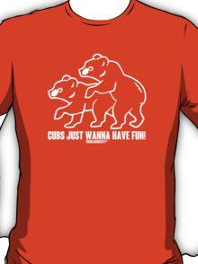 Cubs Just Wanna Have Fun! T-Shirt