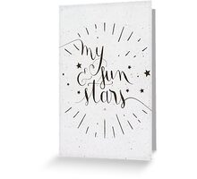 My Sun and Stars Greeting Card