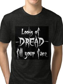 """""""Looks of Dread Fill Your Face"""" Tri-blend T-Shirt"""