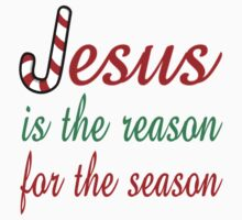 Jesus Is The Reason For The Season by coolfuntees