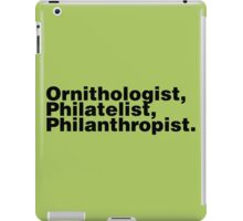 Ornithologist, Philatelist, Philanthropist. iPad Case/Skin