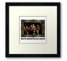 Dude, the halloween party was yesterday Framed Print