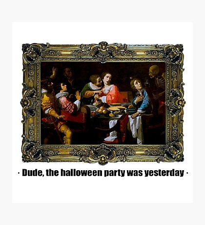 Dude, the halloween party was yesterday Photographic Print