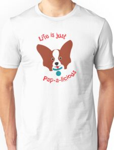 Life is just Pap-a-licious Unisex T-Shirt
