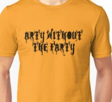 Arty without the farty. Unisex T-Shirt