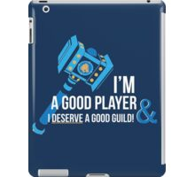 I'm a good player and I deserve a good guild!  iPad Case/Skin
