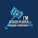 I'm a good player and I deserve a good guild!  by mioneste