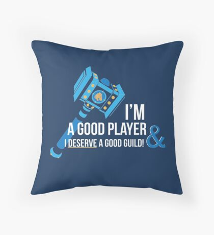 I'm a good player and I deserve a good guild!  Throw Pillow