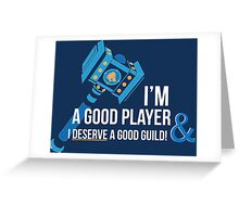 I'm a good player and I deserve a good guild!  Greeting Card