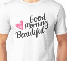 Good Morning Beautiful Unisex T-Shirt