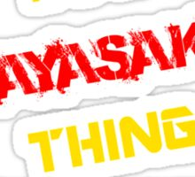 It's a HAYASAKA thing, you wouldn't understand !! Sticker