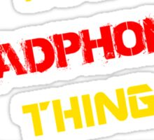 It's a HEADPHONES thing, you wouldn't understand !! Sticker