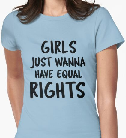 Girls Just Wanna Have Equal Rights  Womens Fitted T-Shirt