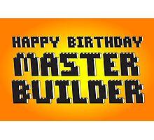 HAPPY BIRTHDAY MASTER BUILDER Photographic Print