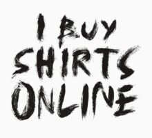 I BUY SHIRTS ONLINE by Ryan Dell