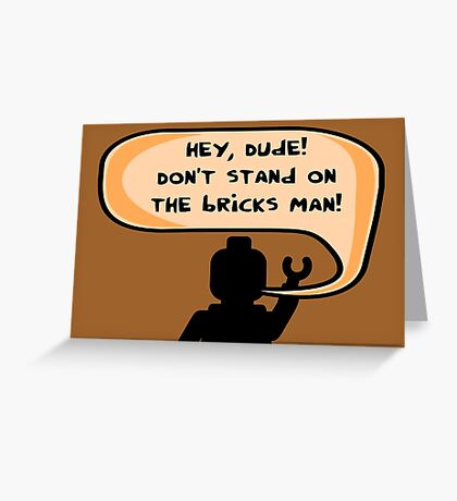 Hey, Dude! Don't stand on the bricks man!  Greeting Card