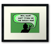 Hey, Dude! Don't stand on the bricks man!  Framed Print