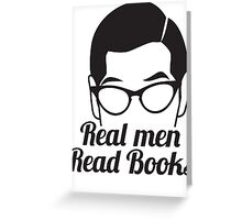 Real Men Read Books (not just magazines and the paper and stuff) Greeting Card
