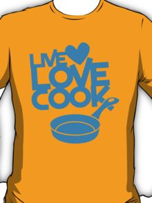 LIVE LOVE COOK with saucepan T-Shirt