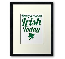 Being a WEE BIT IRISH Today St Patrick's day design Framed Print