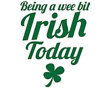 Being a WEE BIT IRISH Today St Patrick's day design Photographic Print