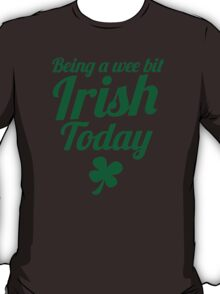 Being a WEE BIT IRISH Today St Patrick's day design T-Shirt