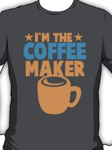 I'm the COFFEE MAKER T-Shirt