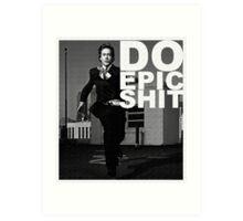 DO EPIC SHIT Art Print