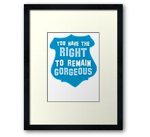 YOU HAVE THE RIGHT TO REMAIN GORGEOUS police office badge shield humour Framed Print