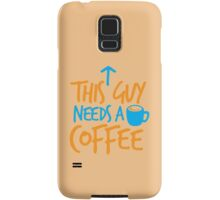 This guy NEEDS a Coffee! with coffee mug Samsung Galaxy Case/Skin