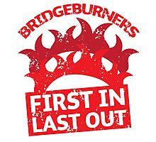 BRIDGEBURNERS distressed fan art FIRST IN LAST OUT Photographic Print