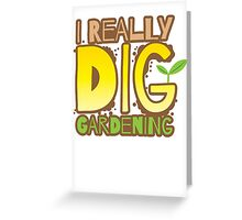I REALLY DIG GARDENING Greeting Card