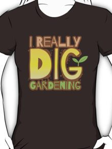 I REALLY DIG GARDENING T-Shirt