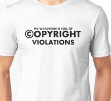 My Wardrobe is full of Copyright Violations - Black Text Unisex T-Shirt