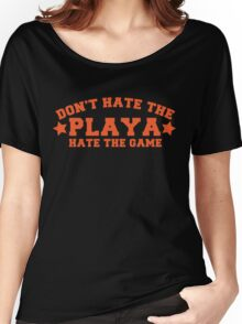 Don't hate the PLAYA Hate the game Women's Relaxed Fit T-Shirt